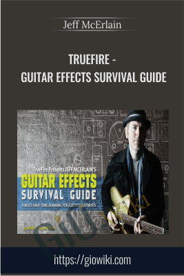 Truefire - Guitar Effects Survival Guide - Jeff McErlain