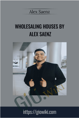 Wholesaling Houses By Alex Saenz