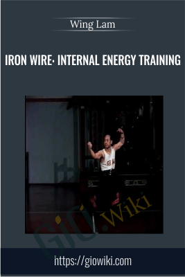 Iron Wire: Internal Energy Training - Wing Lam