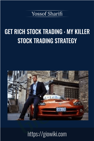 Get Rich Stock Trading : My Killer Stock Trading Strategy - Yossof Sharifi