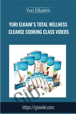 Yuri Elkaim's Total Wellness Cleanse Cooking Class Videos - Yuri Elkaim's