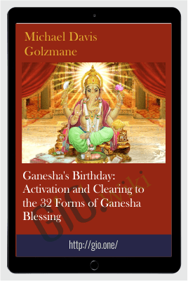Ganesha's Birthday: Activation and Clearing to the 32 Forms of Ganesha Blessing - Michael Davis Golzmane