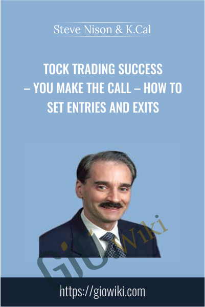 tock Trading Success – You Make The Call – How To Set Entries And Exits - Steve Nison & K.Cal