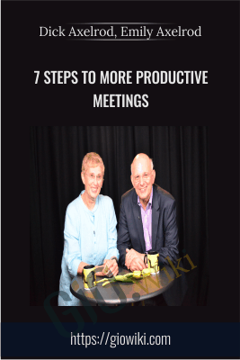 7 Steps to More Productive Meetings - Dick Axelrod, Emily Axelrod