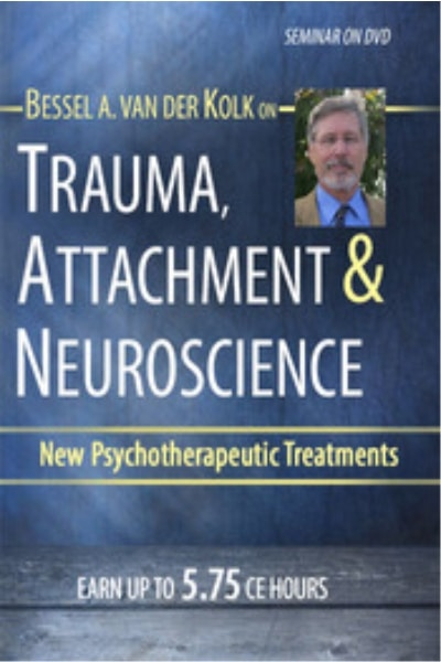 Trauma, Attachment & Neuroscience: Brain, Mind & Body in the Healing of Trauma