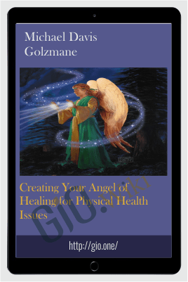 Creating Your Angel of Healing for Physical Health Issues - Michael Davis Golzmane