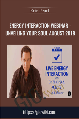 Energy Interaction Webinar - Unveiling Your Soul August 2018 - Eric Pearl
