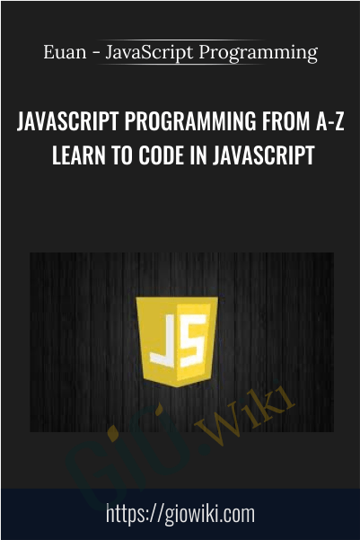 JavaScript Programming from A-Z Learn to Code in JavaScript - Euan - JavaScript Programming