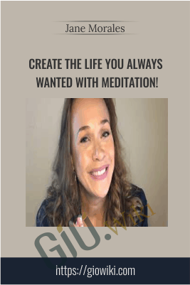Create the Life You Always wanted with Meditation! - Jane Morales