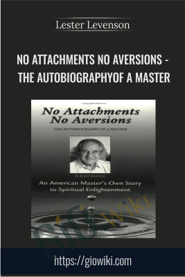 No Attachments No Aversions - THE AUTOBIOGRAPHYOF A MASTER - Lester Levenson
