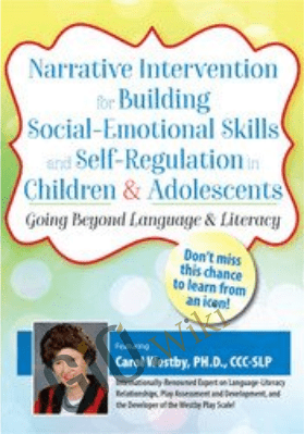 Narrative Intervention for Building Social-Emotional Skills and Self-Regulation in Children and Adolescents: Going Beyond Language and Literacy - Carol Westby