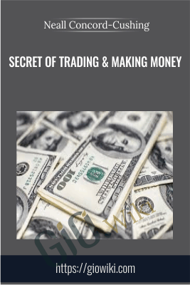 Secret of Trading & Making Money - Neall Concord-Cushing