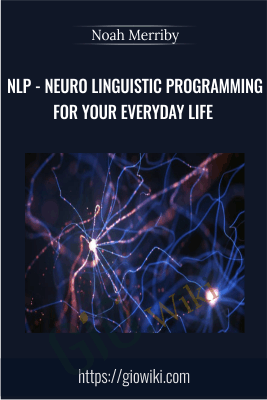 NLP - Neuro Linguistic Programming For Your Everyday Life - Noah Merriby