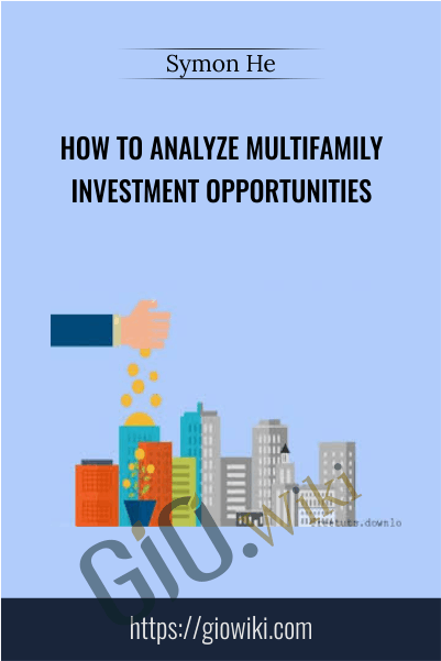 How to Analyze Multifamily Investment Opportunities - Symon He