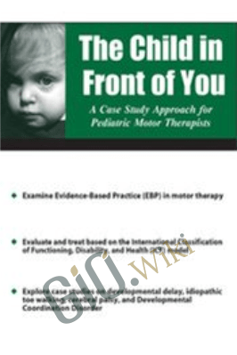 The Child in Front of You: A Case Study Approach for Pediatric Motor Therapists - Michelle Fryt Linehan