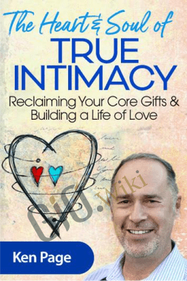 The Heart & Soul of True Intimacy - Ken Page