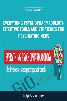 Everything Psychopharmacology: Effective tools and strategies for psychiatric meds - Tom Smith