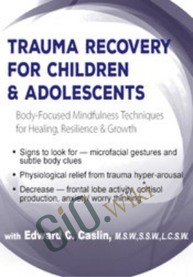 Trauma Recovery for Children & Adolescents: Body-Focused Mindfulness Techniques for Healing, Resilience & Growth - Edward C. Caslin