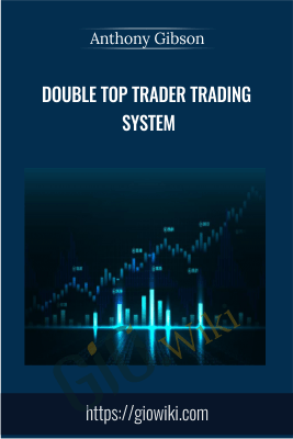 Double Top Trader Trading System - Anthony Gibson