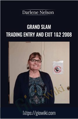 Grand Slam Trading Entry and Exit 1&2 2008 - Darlene Nelson
