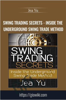 Swing Trading Secrets - Inside the Underground Swing Trade Method - Jea Yu