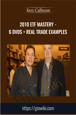 2010 ETF MASTERY - 6 DVDs + Real Trade Examples - Ken Calhoun