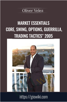 "Market Essentials "" Core, Swing, Options, Guerrilla, Trading Tactics"" 2005 - Oliver Velez"