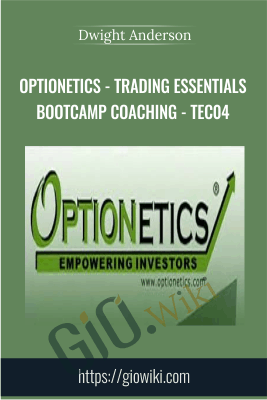 Optionetics - Trading Essentials BootCamp Coaching - TEC04 - Dwight Anderson