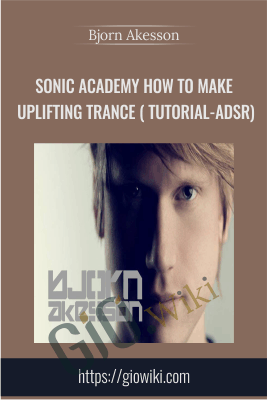 Sonic Academy How To Make Uplifting Trance with Bjorn Akesson TUTORiAL-ADSR - Bjorn Akesson