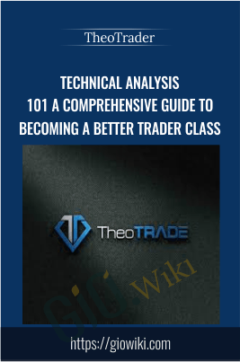 Technical Analysis 101 A Comprehensive Guide to Becoming a Better Trader Class - TheoTrader