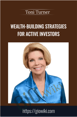 Wealth-Building Strategies for Active Investors - Toni Turner