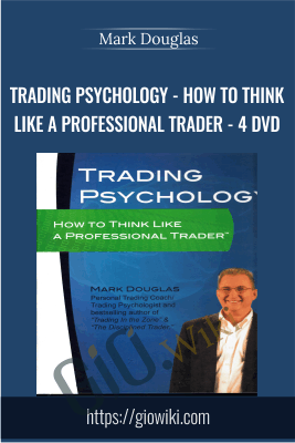 Trading Psychology - How to Think Like a Professional Trader - 4 DVD - Mark Douglas