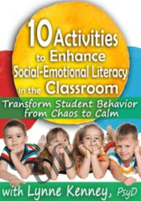 10 Activities to Enhance Social-Emotional Literacy in the Classroom: Transform Student Behavior from Chaos to Calm - Lynne Kenney
