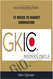 12 Weeks to Market Domination – Dan Kennedy/GKIC