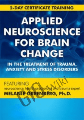 2-Day Applied Neuroscience for Brain Change in the Treatment of Trauma, Anxiety and Stress Disorders - Melanie Greenberg