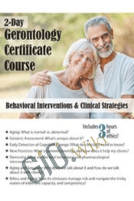 2-Day Gerontology Certificate Course: Behavioral Interventions & Clinical Strategies - Geoffrey W. Lane