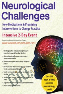 2-Day Neurological Challenges: New Medications & Promising Interventions to Change Practice - Joyce Campbell