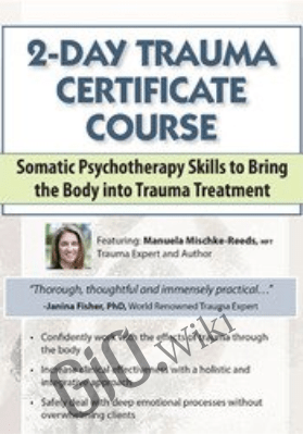 2-Day Trauma Certificate Course: Somatic Psychotherapy Skills to Bring the Body into Trauma Treatment - Manuela Mischke-Reeds