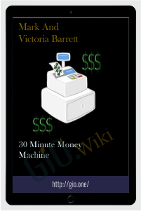 30 Minute Money Machine - Mark and Victoria Barrett