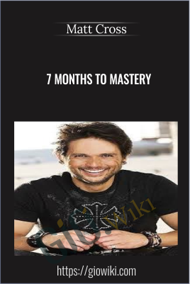 7 Months to Mastery - Matt Cross