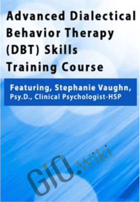 Advanced Dialectical Behavior Therapy (DBT) Skills Training Course - Stephanie Vaughn