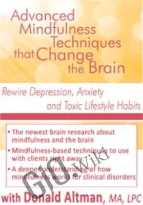 Advanced Mindfulness Techniques that Change the Brain: Rewire Depression, Anxiety and Toxic Lifestyle Habits - Donald Altman