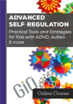 Advanced Self-Regulation: Practical Tools and Strategies for Kids with ADHD, Autism & more - Varleisha Gibbs, Christine Wing & Laura Ehlert