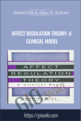 Affect Regulation Theory: A Clinical Model - Daniel Hill & Allan N. Schore