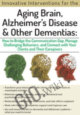 Aging Brain, Alzheimer's Disease and Other Dementias: Bridge the Communication Gap, Manage Challenging Behaviors and Connect with Your Clients and Their Caregivers - Jennifer McKeown