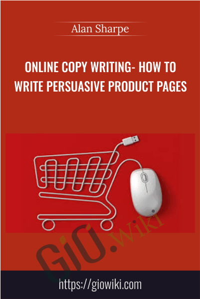 Online Copy writing- How to Write Persuasive Product Pages - Alan Sharpe