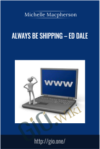 Always Be Shipping – Ed Dale – Michelle Macpherson