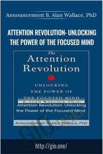 Attention Revolution: Unlocking the Power of the Focused Mind – Announcement B. Alan Wallace, PhD
