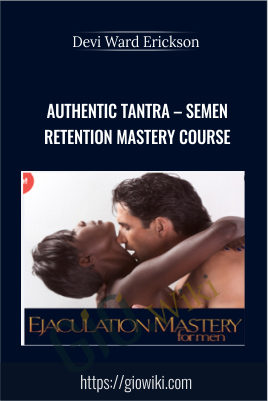 Authentic Tantra – Semen Retention Mastery Course - Devi Ward Erickson
