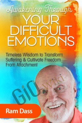 Awakening Through Your Difficult Emotions - Ram Dass